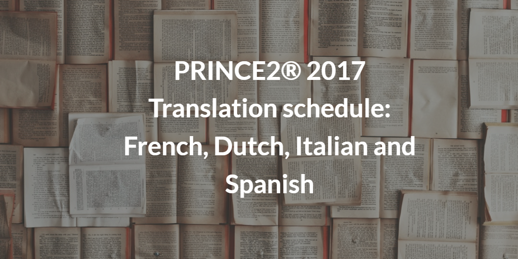PRINCE2® 2017 Translation schedule in French, Dutch, Italian and Spanish